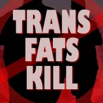 No Place In Schools – Trans Fats Kill – Period